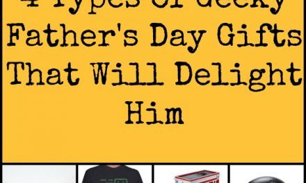 4 Types of Geeky Father's Day Gifts