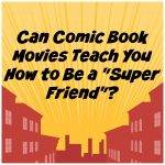 "Can Comic Book Movies Teach You How to Be a ""Super Friend""?"