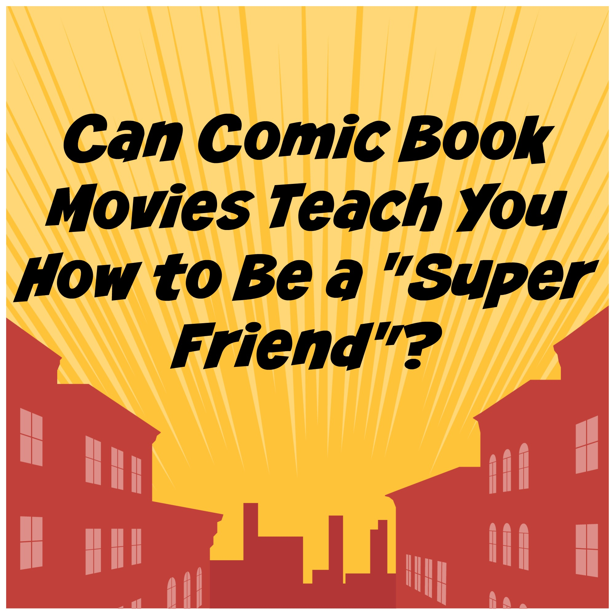 Learn how to be a super friend from comic book movies